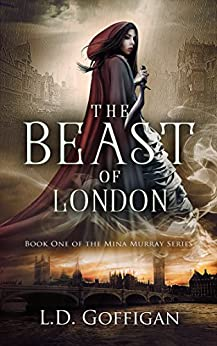 The Beast of London (Mina Murray Book 1): A Dracula Retelling by [Goffigan, L.D.]
