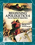 img - for Beginning Apologetics 6: How to Explain and Defend Mary book / textbook / text book