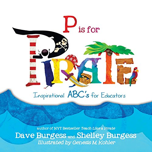 P is for PIRATE: Inspirational ABC's for Educators -