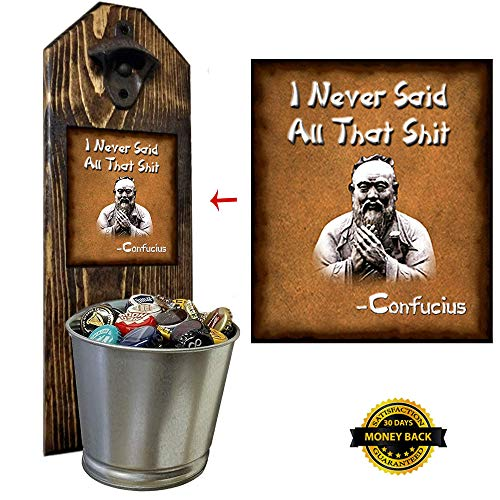 """""""I Never Said All That Shit"""" - Confucius - Bottle Opener and Cap Catcher, Wall Mounted - Handcrafted - Made of 100% Solid Pine 3/4"""" Thick - Rustic Cast Iron Opener & Galvanized Bucket - Humor Gift"""