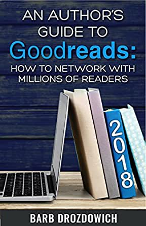 Amazon Com An Author S Guide To Goodreads How To Network With