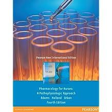 Pharmacology for Nurses: Pearson New International Edition: A Pathophysiologic Approach