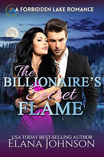 The Billionaire's Secret Flame: A Sweet Dark Romance (Forbidden Lake Romance Book 4) by [Johnson, Elana]