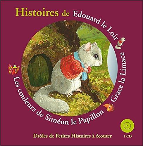 Télécharger en ligne Histoires d'Édouard le Loir, Grace la Limace, les couleurs de Siméon le Papillon epub pdf