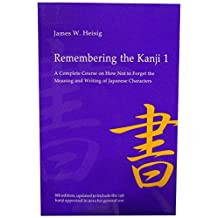 Remembering the Kanji 1: A Complete Course on How Not to Forget the Meaning and Writing of Japanese Characters