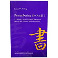 Remembering the Kanji 1: A Complete Course on How Not to Forget the Meaning and...