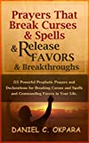 Prayers That Break Curses and Spells, and Release  Favors and Breakthroughs: 55 Powerful Prophetic Prayers And Declarations for Breaking Curses and Spells and Commanding Favors in Your Life.