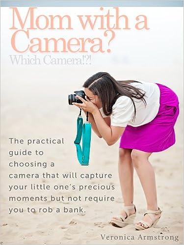 Gratis pdf bøger gratis download Mom with a camera? Which camera!?! B00GPZGBQ6 PDF