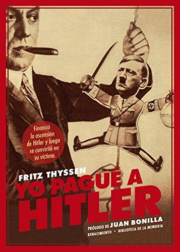 Yo pagué a Hitler Biblioteca de la Memoria, Serie Menor: Amazon.es: Thyssen, Fritz, Reves, Emery, Bonilla, Juan: Libros