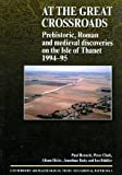 img - for At the Great Crossroads: Prehistoric, Roman and medieval discoveries on the Isle of Thanet 1994-1995 (Cambridge Archaeological Trust Occasional Paper) book / textbook / text book