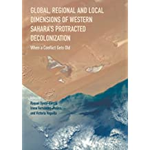 Global, Regional and Local Dimensions of Western Sahara's Protracted Decolonization: When a Conflict Gets Old