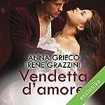 Vendetta d'amore | Irene Grazzini,Anna Grieco