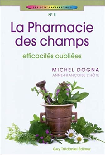 Téléchargez le livre epub sur kindle La pharmacie des champs : Efficacités oubliées 2813201413 by Michel Dogna,Anne-Françoise Lhôte PDF MOBI