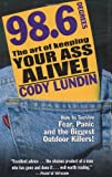 Download 98.6 Degrees: The Art of Keeping Your Ass Alive in PDF ePUB Free Online