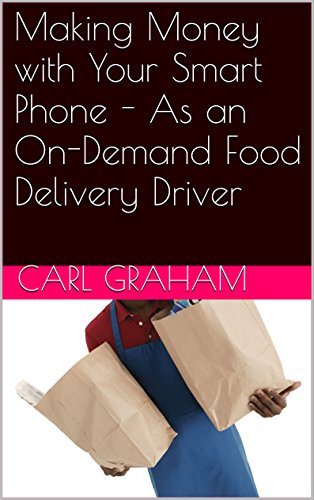 Making Money with Your Smart Phone - As an On-Demand Food Delivery Driver