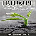 Triumph: Winning Big in Life With Patience, Persistence, and Perseverance | Eric Shoars