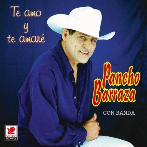 Pancho Barraza - Te Amo Y Te Amare Pancho Barraza - Amazon.com Music