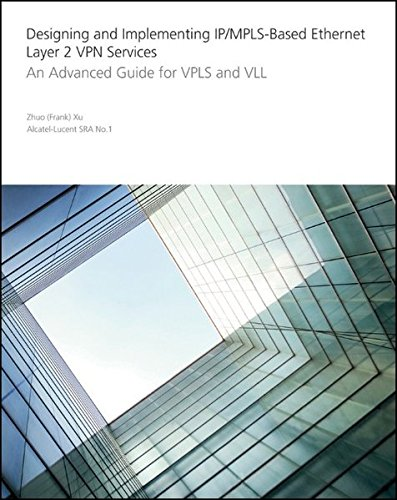 Mpls Vpn Network (Designing and Implementing IP/MPLS-Based Ethernet Layer 2 VPN Services: An Advanced Guide for VPLS and VLL)