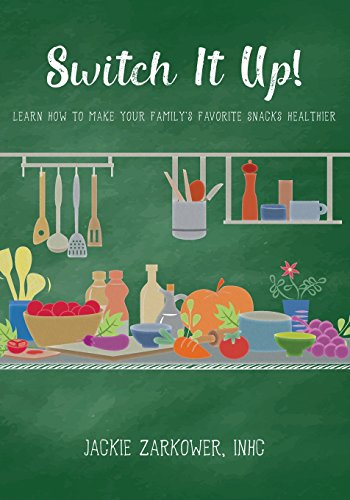 Switch It Up!: Learn How to Make Your Family's Favorite Snacks Healthier by Jackie Zarkower