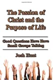 The Passion of Christ and the Purpose of Life, Josh Hunt, 149592341X