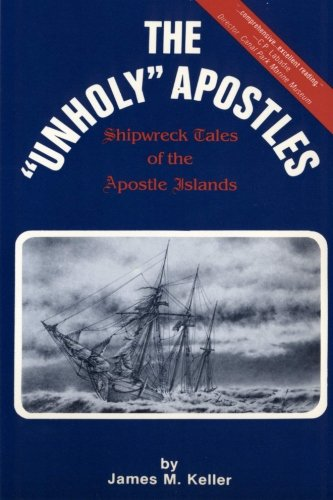 The Unholy Apostles: Shipwreck Tales of the Apostle Islands -
