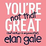 #6: You're Not That Great: (but neither is anyone else)