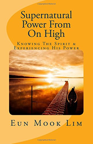 Supernatural Power From On High: Knowing The Spirit & Experiencing His Power