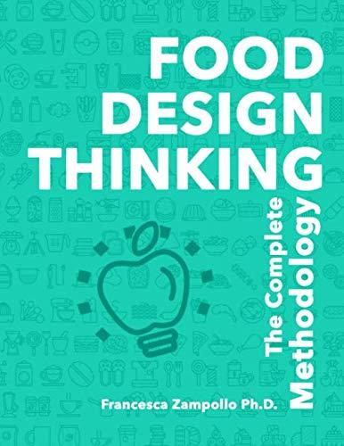 FOOD DESIGN THINKING: The Complete Methodology (Food Design)