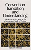 Convention, Translation, and Understanding: Philosophical Problems in the Comparative Study of Culture (SUNY series in Logic and Language)