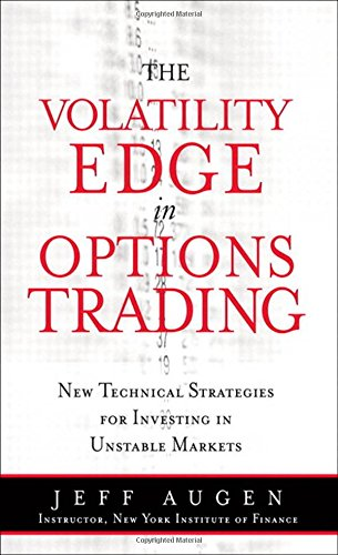 The Volatility Edge in Options Trading: New Technical Strategies for Investing in Unstable Markets by FT Press