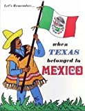 Let's Remember... When Texas Belonged to Mexico, Betsy Warren, 0937460079