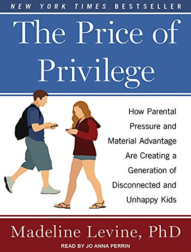 The Price of Privilege: How Parental Pressure and Material Advantage Are Creating a Generation of Disconnected and Unhappy Kids by Tantor Audio
