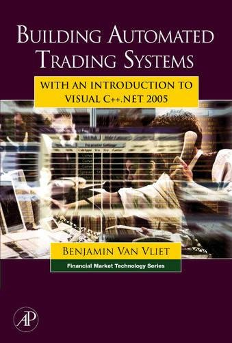 Building Automated Trading Systems: With an Introduction to Visual C++.NET 2005 (Financial Market Technology) by Brand: Academic Press