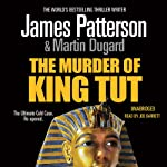 The Murder of King Tut: The Plot to Kill the Child King - A Nonfiction Thriller | James Patterson,Martin Dugard