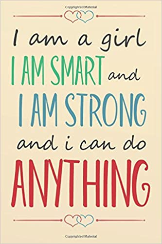 I Am A Girl I Am Smart And I Am Strong And I Can Do Anything Quote