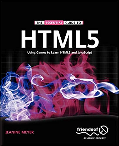 The Essential Guide to HTML5 Using Games to Learn HTML5 and JavaScript