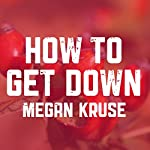 How to Get Down | Megan Kruse
