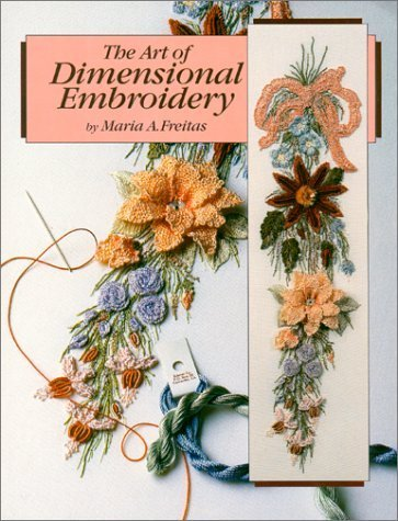The Art of Dimensional Embroidery by Maria A. Freitas (1995-12-03)