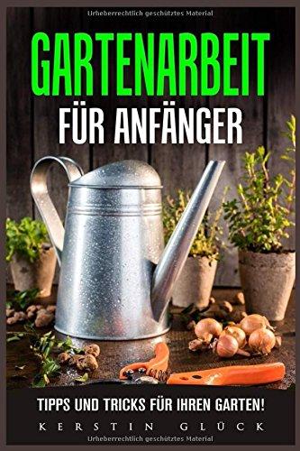 Gartenarbeit für Anfänger: Tipps und Tricks für ihren Garten!