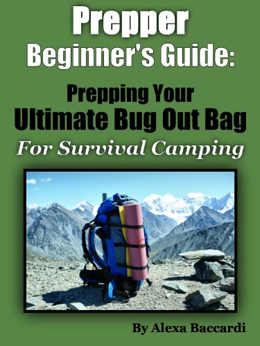 Bug Out Bag: The Prepper Beginner's Guide To The Ultimate B.O.B. For Survival Camping by [Baccardi, Alexa]