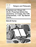 A Sermon on I Kings Viii 44,45 Preached Before the Yeomanry, Melvill Horne, 1170458718