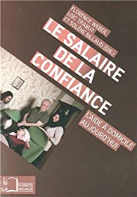 Le salaire de la confiance : L'aide à domicile aujourd'hui par Florence Weber