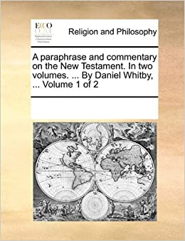 Book A paraphrase and commentary on the New Testament. In two volumes. ... By Daniel Whitby, ... Volume 1 of 2