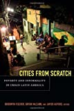img - for Cities From Scratch: Poverty and Informality in Urban Latin America by Brodwyn Fischer (Editor), Bryan McCann (Editor), Javier Auyero (Editor) (25-Mar-2014) Paperback book / textbook / text book