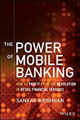 The Power of Mobile Banking: How to Profit from the Revolution in Retail Financial Services by Sankar Krishnan (2014-05-19)