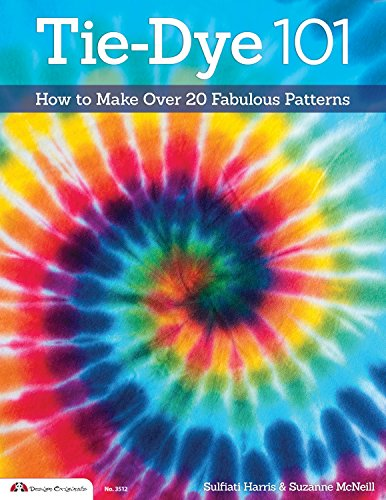 Tie-Dye 101: How to Make Over 20 Fabulous Patterns (Design Originals) Learn the Secrets of Paper Fold, Tying, and Crumple-Dye for Sunbursts, Strips, Circles, Swirls, & More, for Both Kids and Adults