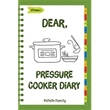 Dear, Pressure Cooker Diary: Make An Awesome Month With 30 Best Pressure Cooker Recipes! (Simple Pressure Cooker Recipes, Power Pressure Cooker Recipe Book, Power Pressure Cooker Cookbook) [Volume 1]