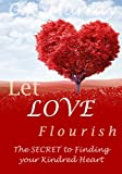 Let Love Flourish - The Secret to Finding Your Kindred Heart: (Love & Romance, How to Find Love, Love & Romance, Lasting Relationship)