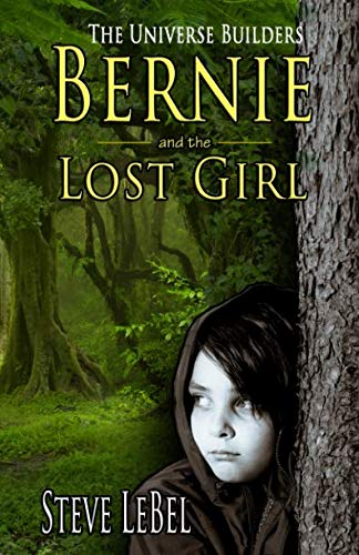 The Universe Builders: Bernie and the Lost Girl: (humorous fantasy and science fiction for young adults)