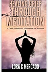 Healing Grief through Meditation: A Guide for Spiritual Wellness for the Bereaved Paperback